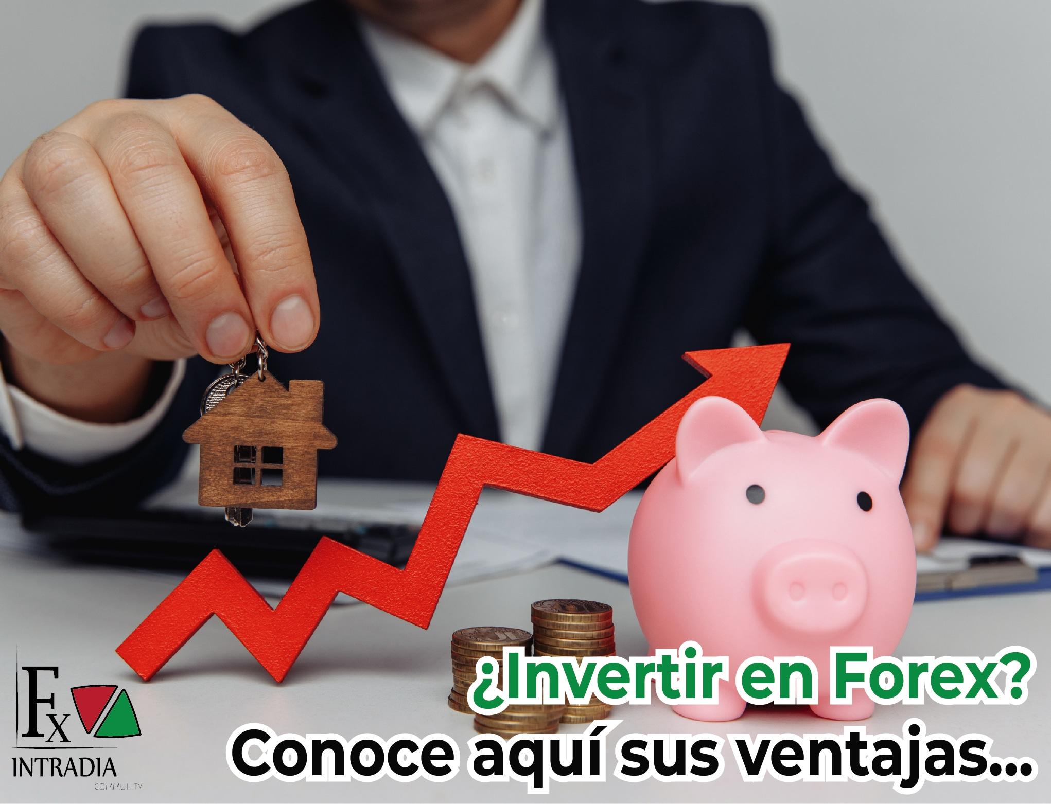 ¿Invertir en forex? Conoce aquí sus ventajas